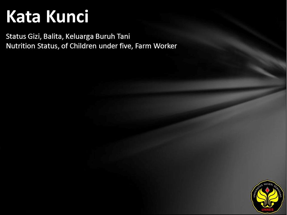 Kata Kunci Status Gizi, Balita, Keluarga Buruh Tani Nutrition Status, of Children under five, Farm Worker
