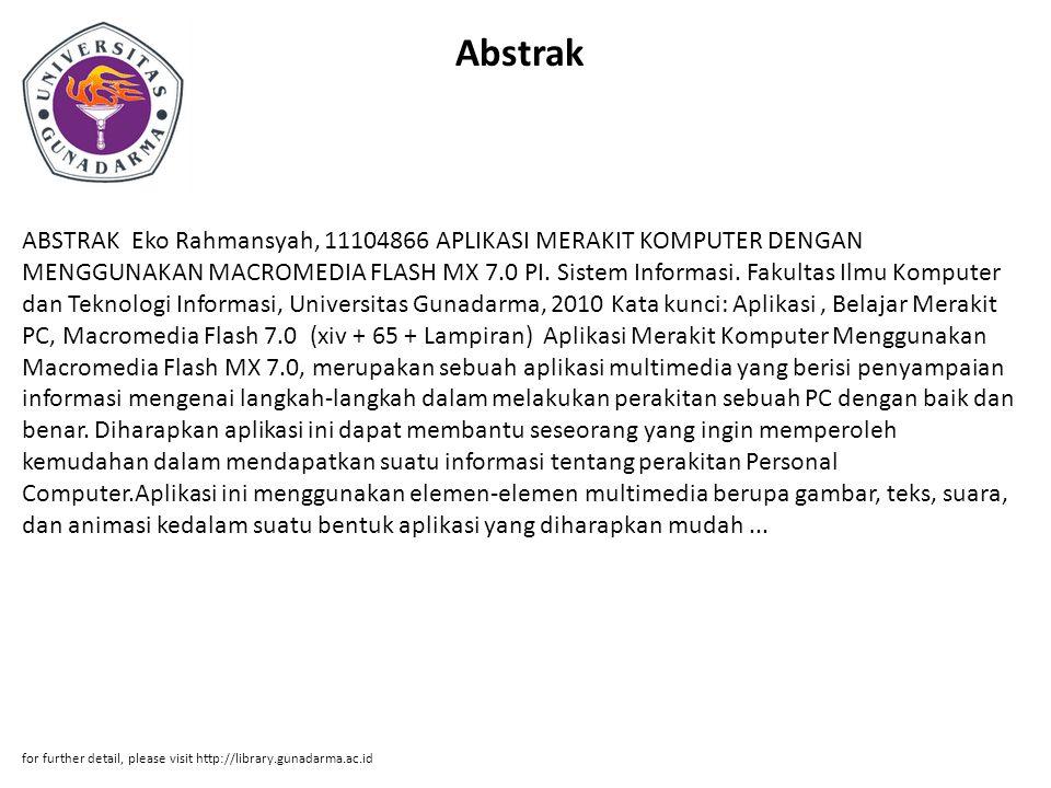 Abstrak ABSTRAK Eko Rahmansyah, 11104866 APLIKASI MERAKIT KOMPUTER DENGAN MENGGUNAKAN MACROMEDIA FLASH MX 7.0 PI. Sistem Informasi. Fakultas Ilmu Komp