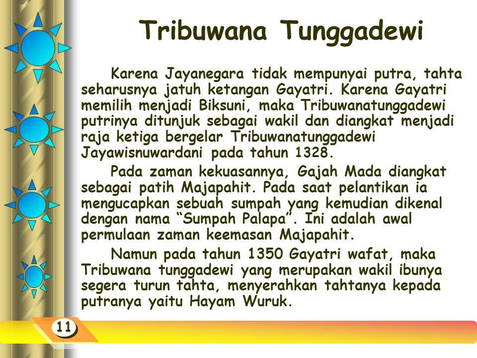 Jayanegara Setelah Raden Wijaya meninggal, tahta digantikan oleh Jayanegara atau Kala Gemet pada tahun 1309, beliau merupakan raja yang lemah, sehingg