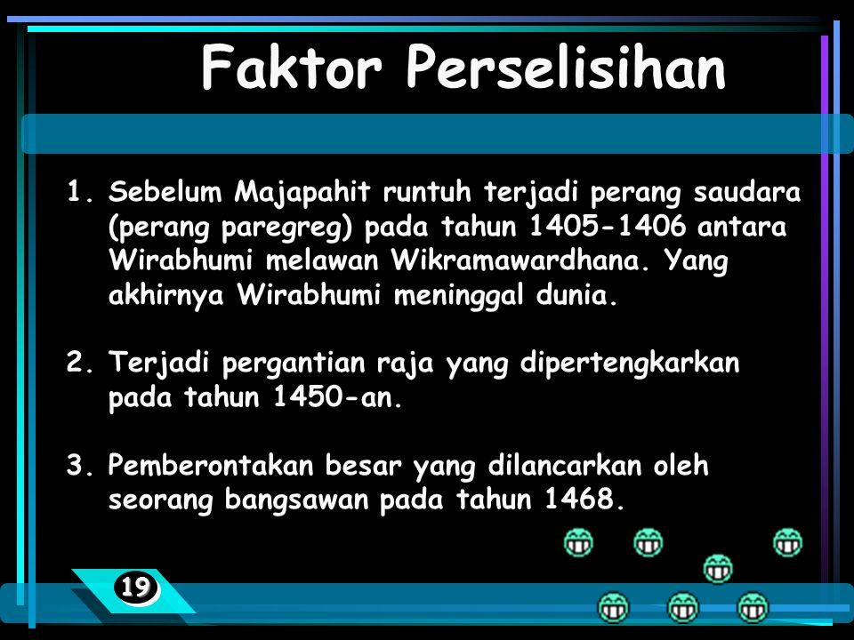 1818 Faktor Agama Perbedaan ideologi, Penyebaran Islam di Asia Tenggara, melalui jalur perdagangan yang lebih dulu terpengaruh adalah bandar, maka ban