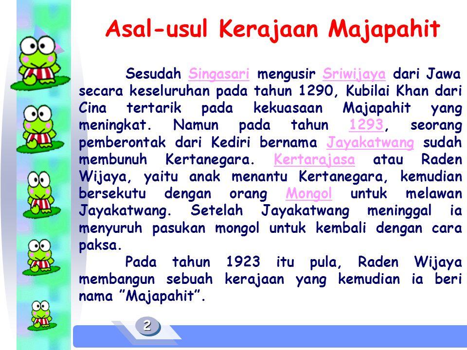 22 Asal-usul Kerajaan Majapahit Sesudah Singasari mengusir Sriwijaya dari Jawa secara keseluruhan pada tahun 1290, Kubilai Khan dari Cina tertarik pada kekuasaan Majapahit yang meningkat.