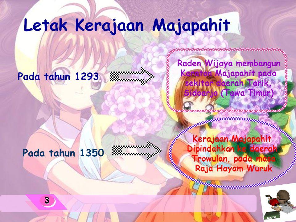 33 Letak Kerajaan Majapahit Pada tahun 1293 Raden Wijaya membangun Keraton Majapahit pada sekitar daerah Tarik, Sidoarjo (Tawa Timur) Pada tahun 1350 Kerajaan Majapahit Dipindahkan ke daerah Trowulan, pada masa Raja Hayam Wuruk
