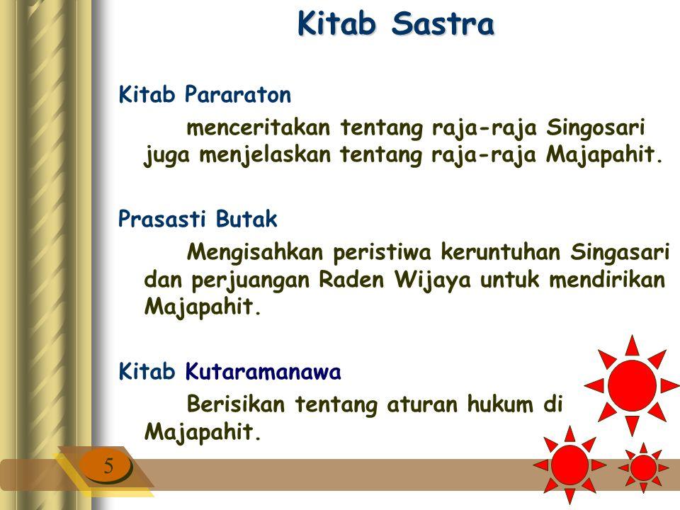 Kitab Sastra Kitab Pararaton menceritakan tentang raja-raja Singosari juga menjelaskan tentang raja-raja Majapahit.