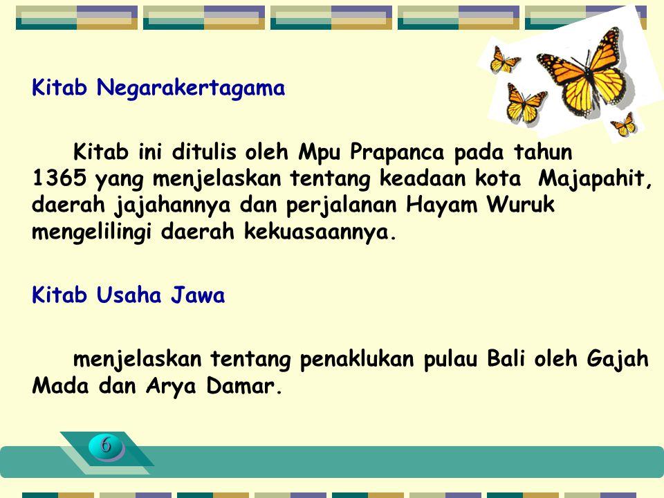 Kitab Negarakertagama Kitab ini ditulis oleh Mpu Prapanca pada tahun 1365 yang menjelaskan tentang keadaan kota Majapahit, daerah jajahannya dan perjalanan Hayam Wuruk mengelilingi daerah kekuasaannya.
