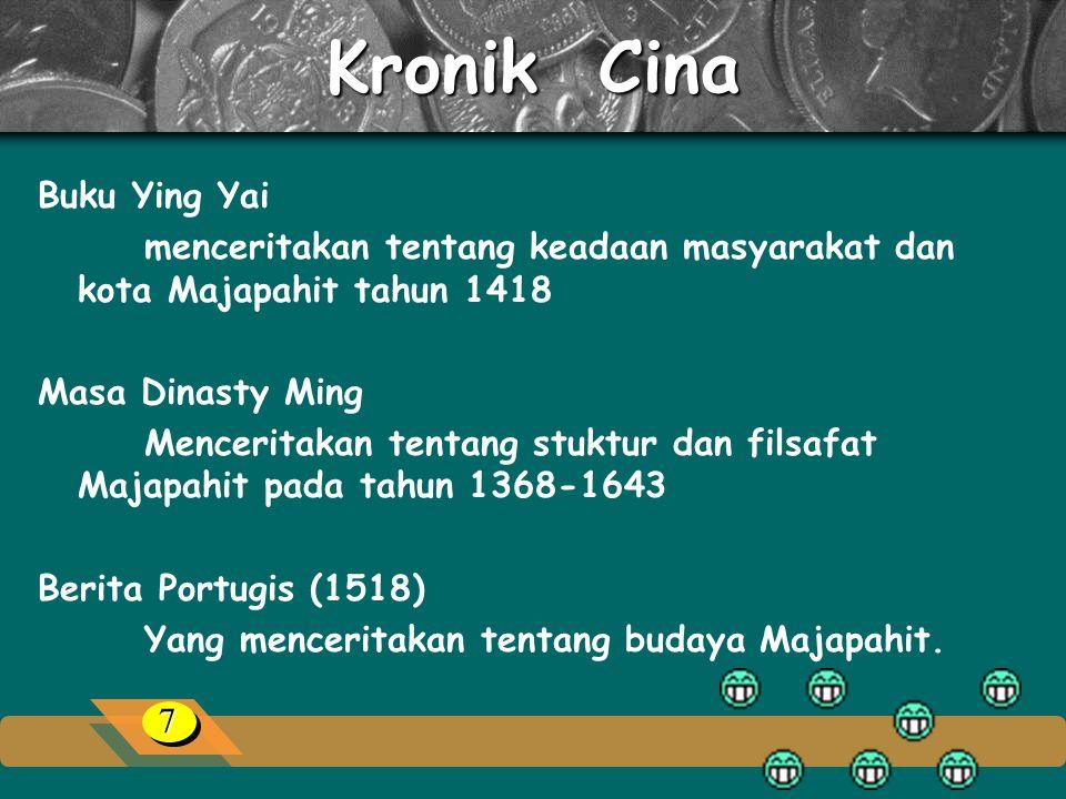 Kronik Cina Buku Ying Yai menceritakan tentang keadaan masyarakat dan kota Majapahit tahun 1418 Masa Dinasty Ming Menceritakan tentang stuktur dan filsafat Majapahit pada tahun 1368-1643 Berita Portugis (1518) Yang menceritakan tentang budaya Majapahit.