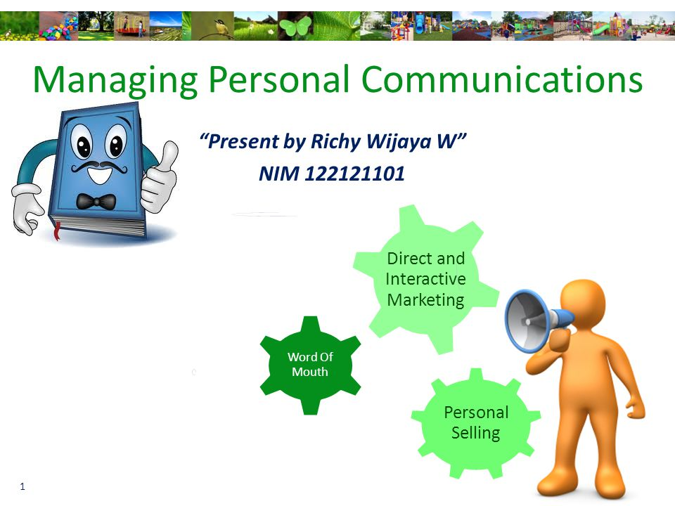 Managing Personal Communications Personal Selling Word Of Mouth Direct and Interactive Marketing Present by Richy Wijaya W NIM 122121101 1