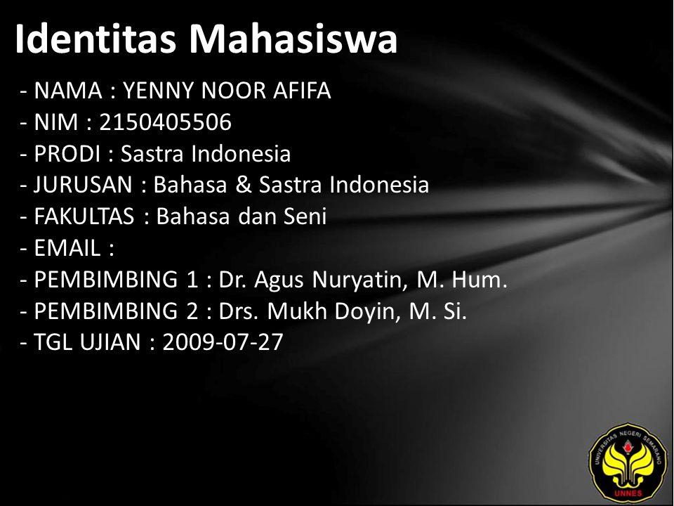 Identitas Mahasiswa - NAMA : YENNY NOOR AFIFA - NIM : 2150405506 - PRODI : Sastra Indonesia - JURUSAN : Bahasa & Sastra Indonesia - FAKULTAS : Bahasa dan Seni - EMAIL : - PEMBIMBING 1 : Dr.