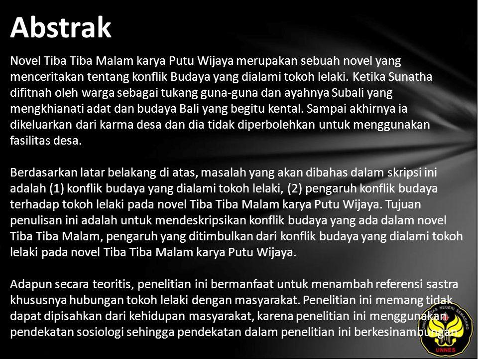 Abstrak Novel Tiba Tiba Malam karya Putu Wijaya merupakan sebuah novel yang menceritakan tentang konflik Budaya yang dialami tokoh lelaki.