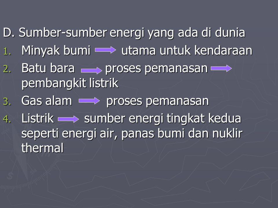 D. Sumber-sumber energi yang ada di dunia 1. Minyak bumi utama untuk kendaraan 2. Batu bara proses pemanasan pembangkit listrik 3. Gas alam proses pem