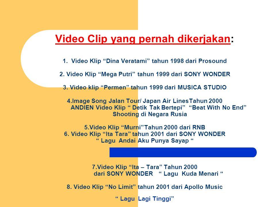 Video Clip yang pernah dikerjakan: 1.Video Klip Dina Veratami tahun 1998 dari Prosound 2.