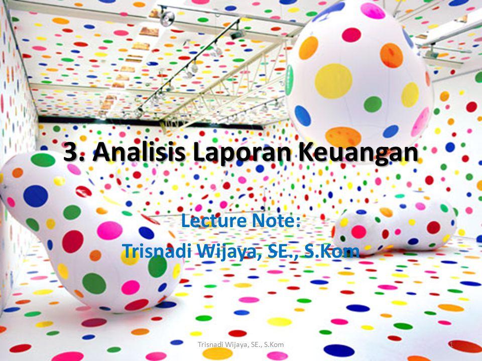 3. Analisis Laporan Keuangan Lecture Note: Trisnadi Wijaya, SE., S.Kom 1