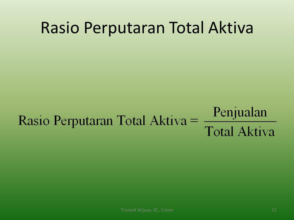Rasio Perputaran Total Aktiva 12Trisnadi Wijaya, SE., S.Kom