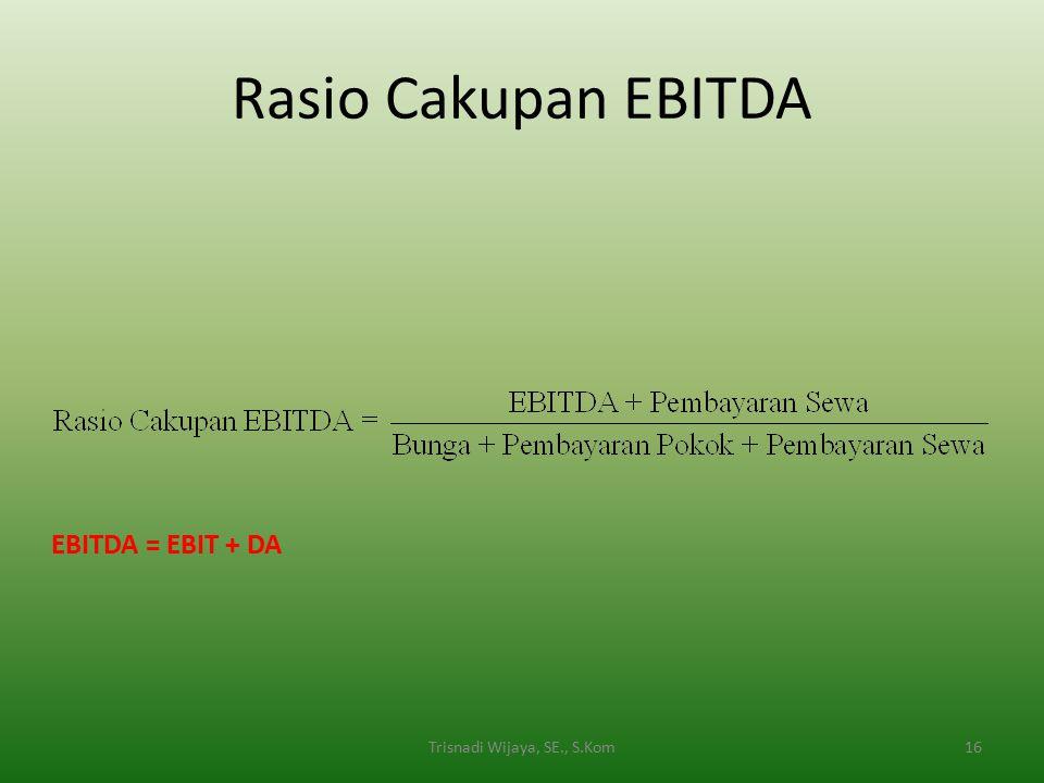 Rasio Cakupan EBITDA 16Trisnadi Wijaya, SE., S.Kom EBITDA = EBIT + DA