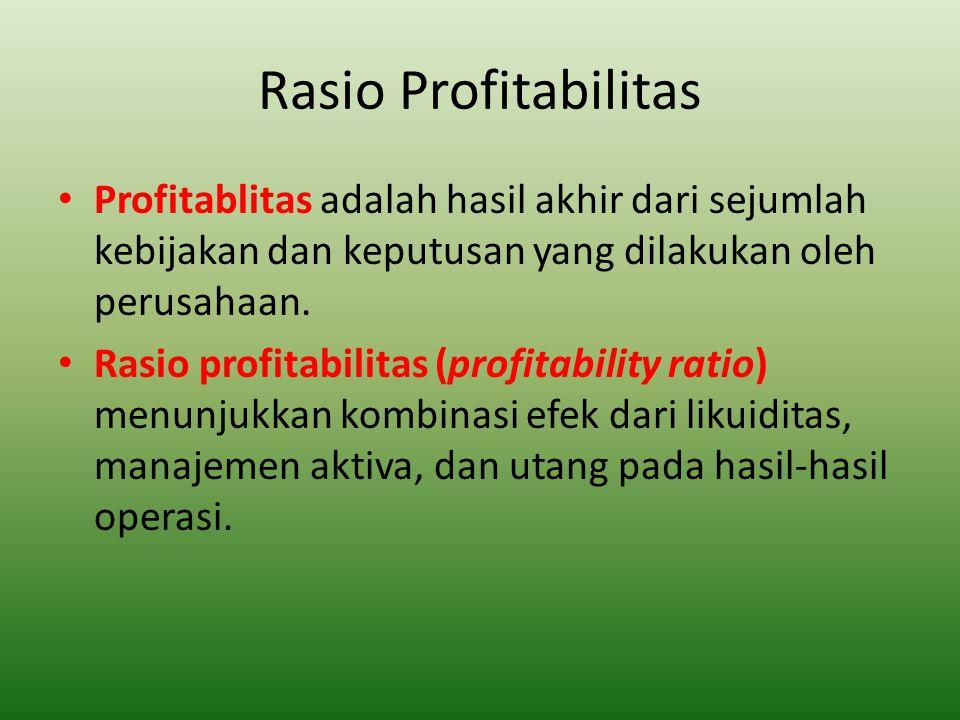 Rasio Profitabilitas Profitablitas adalah hasil akhir dari sejumlah kebijakan dan keputusan yang dilakukan oleh perusahaan. Rasio profitabilitas (prof