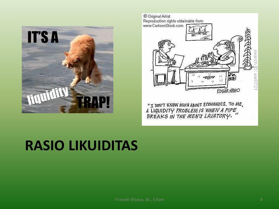 RASIO LIKUIDITAS 4Trisnadi Wijaya, SE., S.Kom