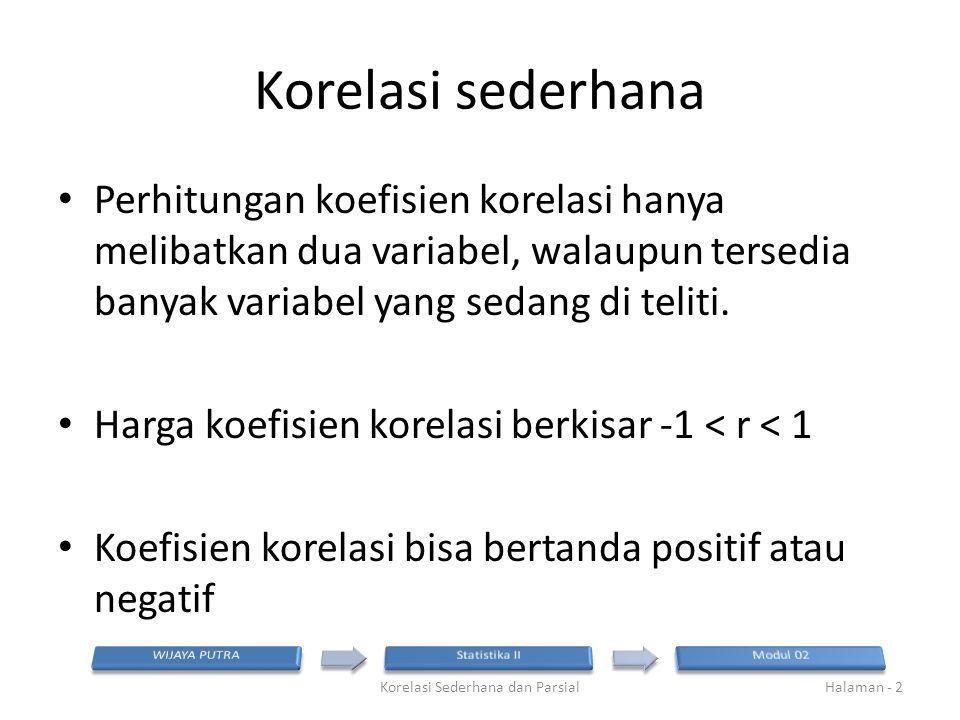 Nilai r tabel pada df=69 dan  = 0,05 adalah 0,197 Korelasi Sederhana dan ParsialHalaman - 13 Koefisien korelasi KM vs KK = 0,621, sedangkan koefisien korelasi parsial = 0,356, p-value = 0,002 Koefisien korelasi parsial KM dan KK adalah signifikan, sehingga kedua variabel memang benar-benar berkorelasi