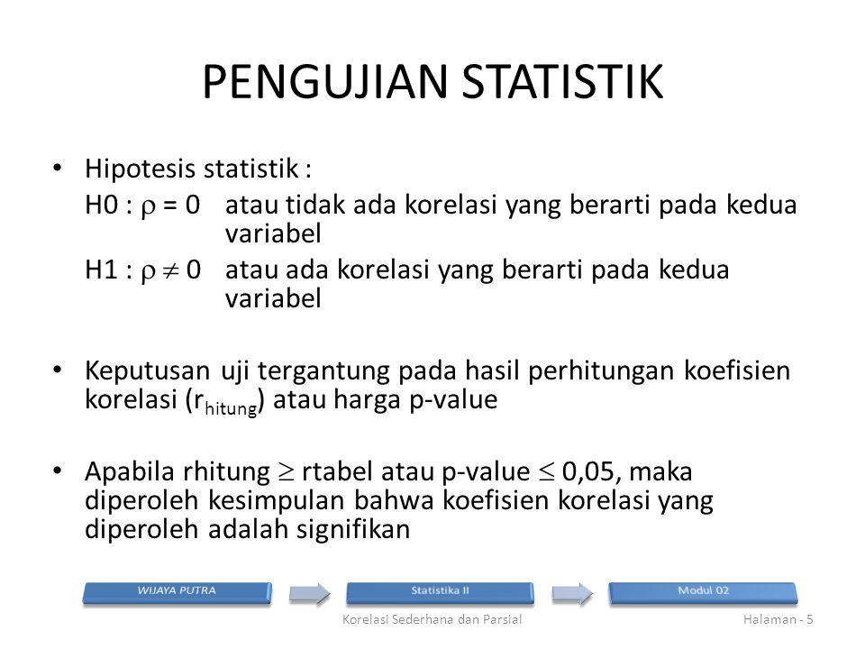 PENGUJIAN STATISTIK Hipotesis statistik : H0 :  = 0 atau tidak ada korelasi yang berarti pada kedua variabel H1 :   0 atau ada korelasi yang berart