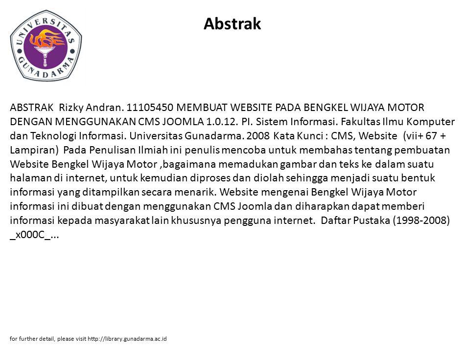 Abstrak ABSTRAK Rizky Andran. 11105450 MEMBUAT WEBSITE PADA BENGKEL WIJAYA MOTOR DENGAN MENGGUNAKAN CMS JOOMLA 1.0.12. PI. Sistem Informasi. Fakultas