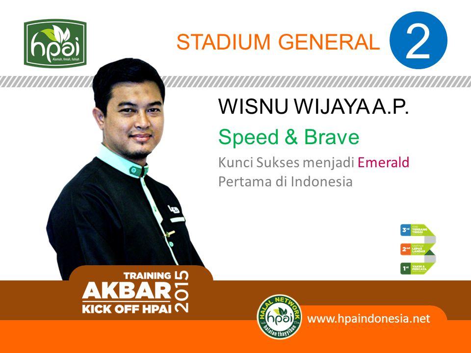 2 STADIUM GENERAL WISNU WIJAYA A.P. Speed & Brave Kunci Sukses menjadi Emerald Pertama di Indonesia www.hpaindonesia.net