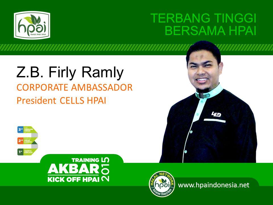 TERBANG TINGGI BERSAMA HPAI Z.B. Firly Ramly CORPORATE AMBASSADOR President CELLS HPAI www.hpaindonesia.net