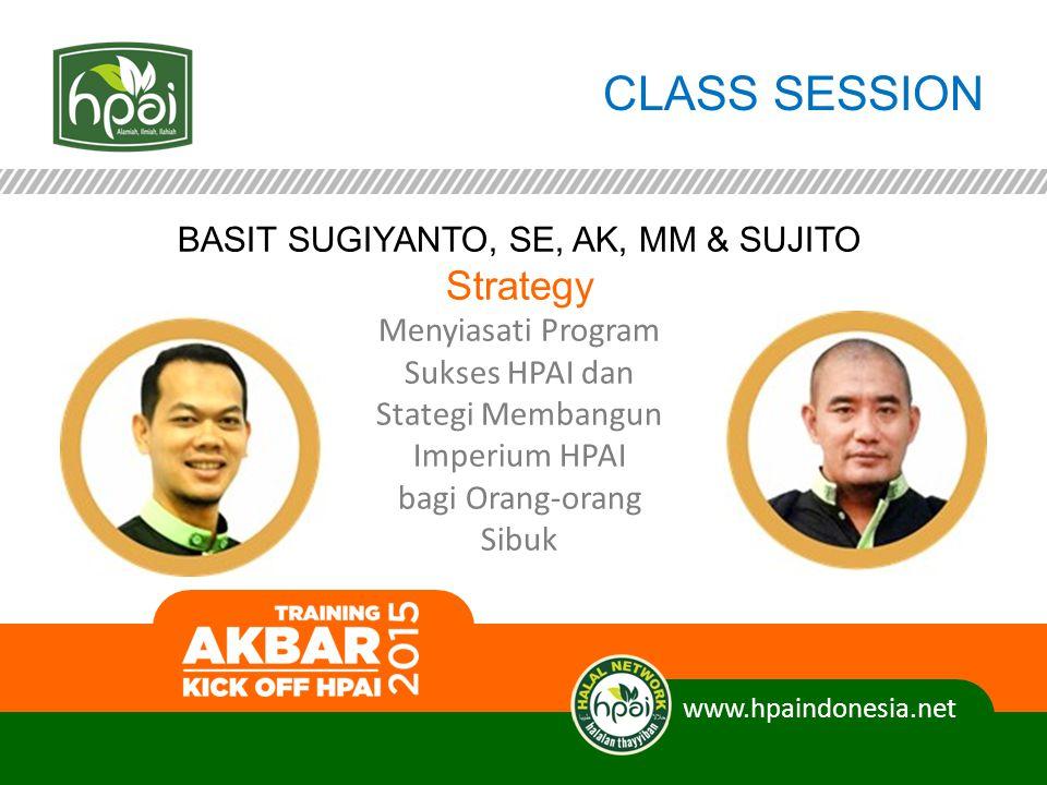 CLASS SESSION www.hpaindonesia.net BASIT SUGIYANTO, SE, AK, MM & SUJITO Strategy Menyiasati Program Sukses HPAI dan Stategi Membangun Imperium HPAI ba