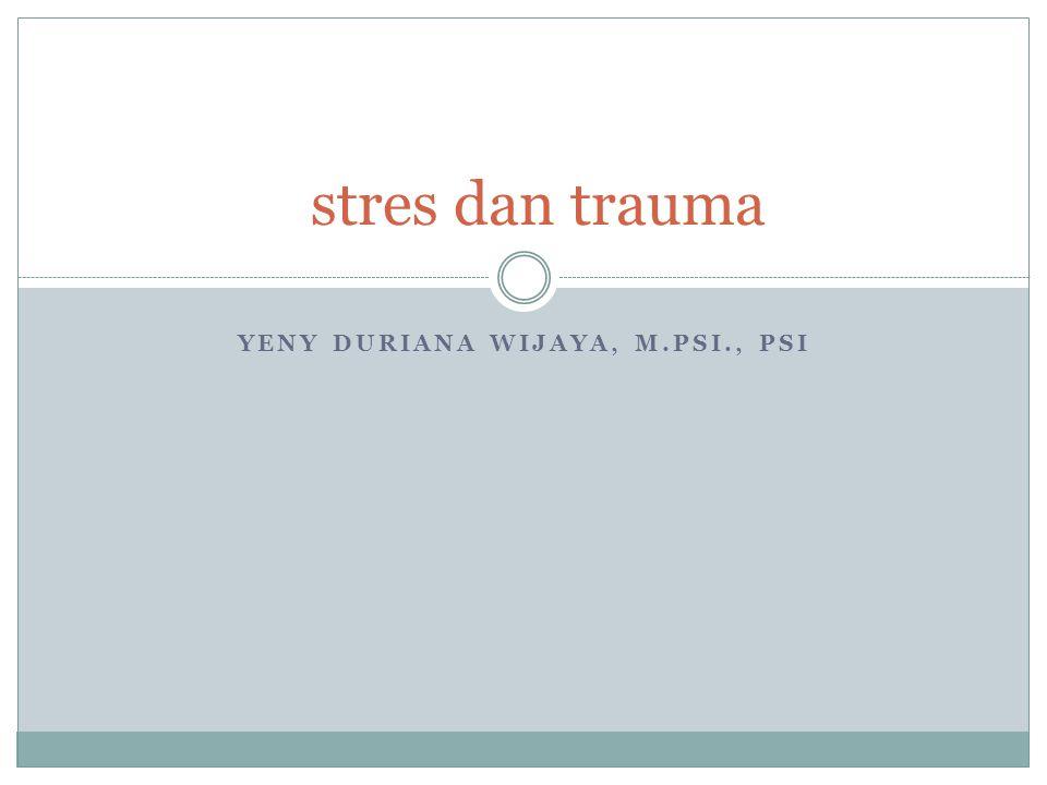 YENY DURIANA WIJAYA, M.PSI., PSI stres dan trauma