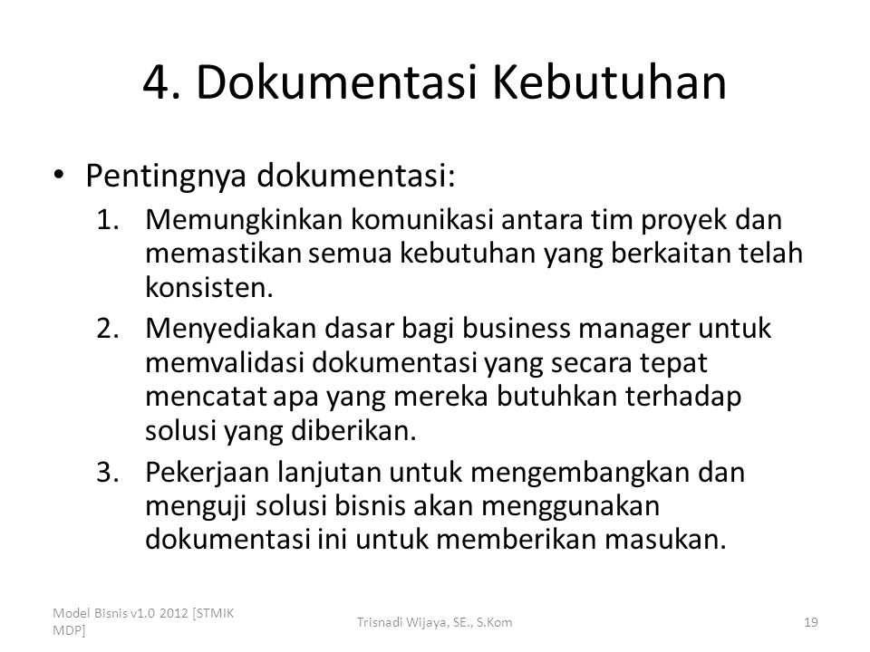 4. Dokumentasi Kebutuhan Pentingnya dokumentasi: 1.Memungkinkan komunikasi antara tim proyek dan memastikan semua kebutuhan yang berkaitan telah konsi