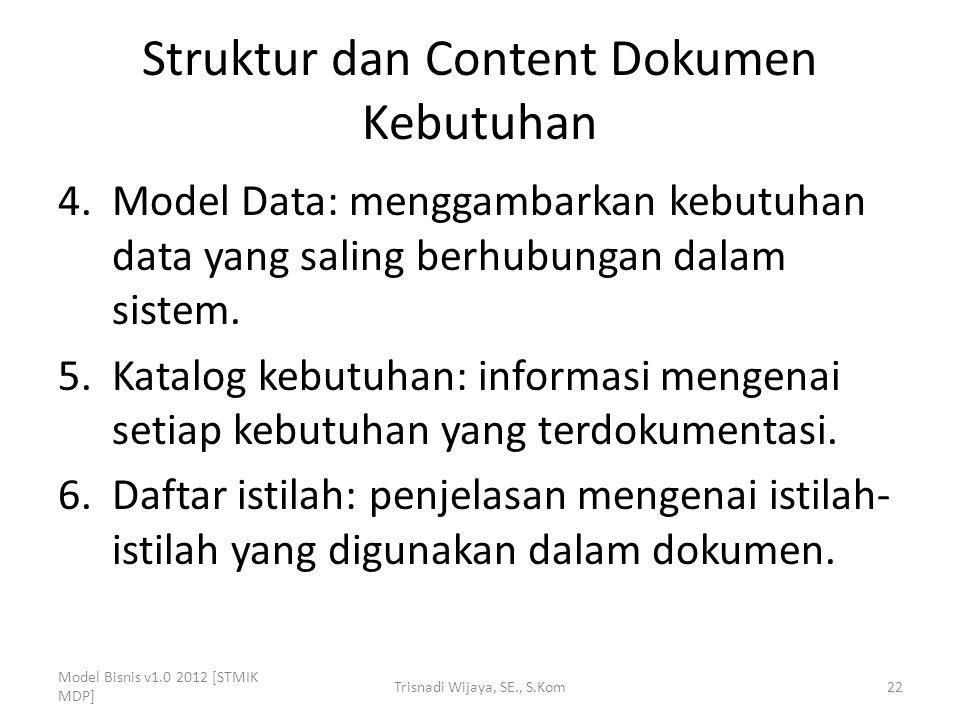 Struktur dan Content Dokumen Kebutuhan 4.Model Data: menggambarkan kebutuhan data yang saling berhubungan dalam sistem. 5.Katalog kebutuhan: informasi