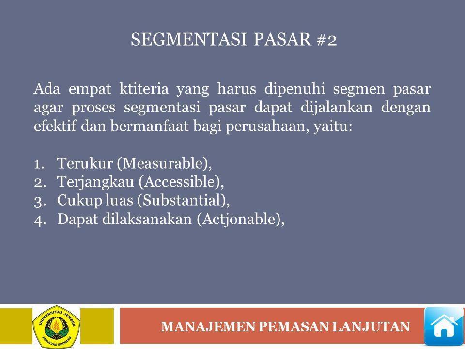 MANAJEMEN PEMASAN LANJUTAN SEGMENTASI PASAR #2 Ada empat ktiteria yang harus dipenuhi segmen pasar agar proses segmentasi pasar dapat dijalankan denga