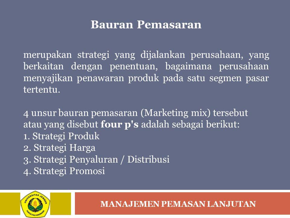 MANAJEMEN PEMASAN LANJUTAN Bauran Pemasaran merupakan strategi yang dijalankan perusahaan, yang berkaitan dengan penentuan, bagaimana perusahaan menya