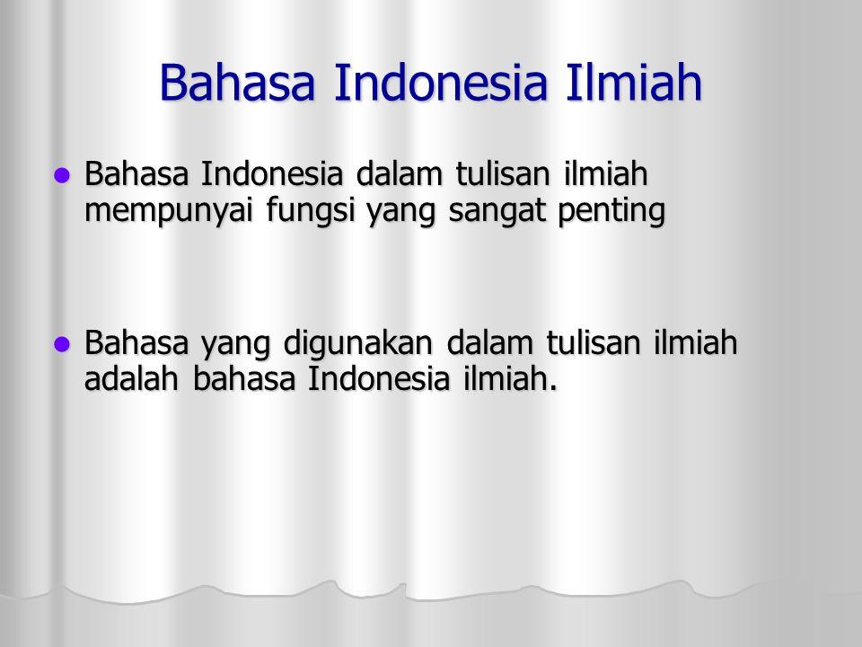 Kesalahan Umum Pemakaian Bahasa Indonesia dalam Tulisan Ilmiah Kesalahan pemakaian bahasa Indonesia dalam tulisan ilmiah pada umumnya berkaitan dengan 1) kesalahan penalaran, 2) kerancuan, 3) pemborosan, 4) ketidaklengkapan kalimat, 5) kesalahan kalimat pasif, 6) kesalahan ejaan, dan 7) kesalahan pengembangan paragraf.