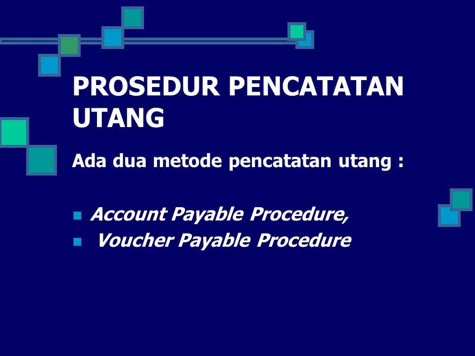 PROSEDUR PENCATATAN UTANG Ada dua metode pencatatan utang : Account Payable Procedure, Voucher Payable Procedure