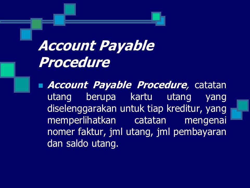 Account Payable Procedure Account Payable Procedure, catatan utang berupa kartu utang yang diselenggarakan untuk tiap kreditur, yang memperlihatkan catatan mengenai nomer faktur, jml utang, jml pembayaran dan saldo utang.