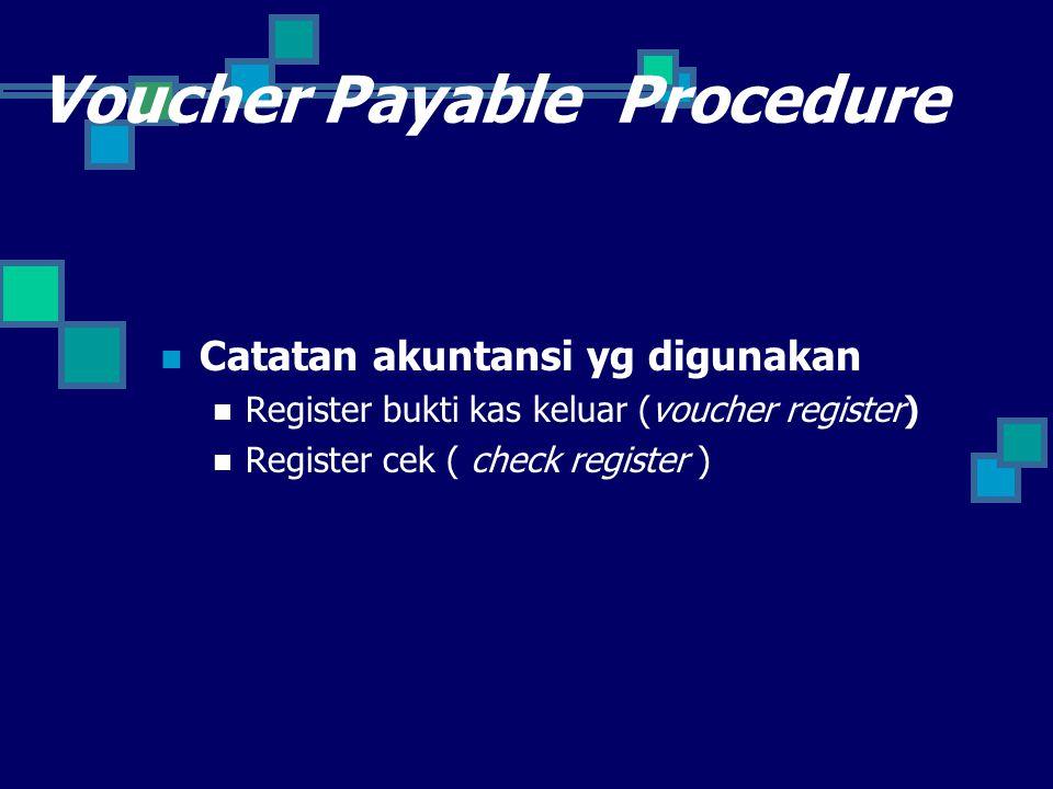 Voucher Payable Procedure Catatan akuntansi yg digunakan Register bukti kas keluar (voucher register) Register cek ( check register )