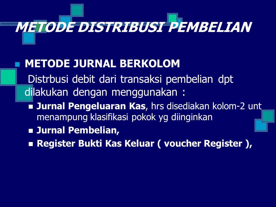 METODE DISTRIBUSI PEMBELIAN METODE JURNAL BERKOLOM Distrbusi debit dari transaksi pembelian dpt dilakukan dengan menggunakan : Jurnal Pengeluaran Kas,