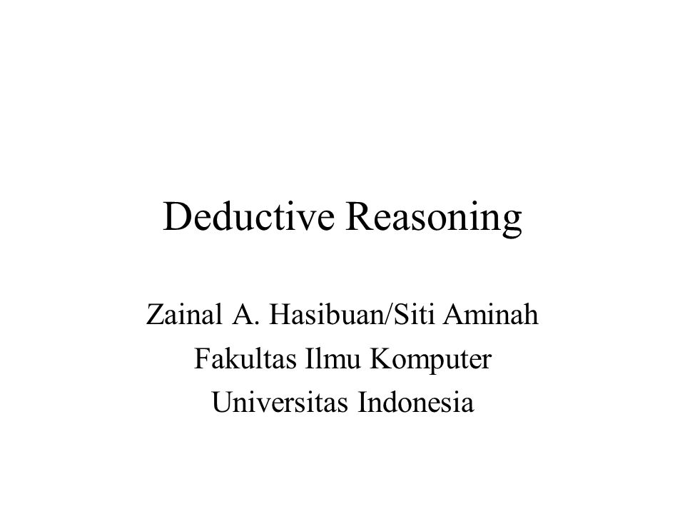 Deductive Reasoning Zainal A. Hasibuan/Siti Aminah Fakultas Ilmu Komputer Universitas Indonesia