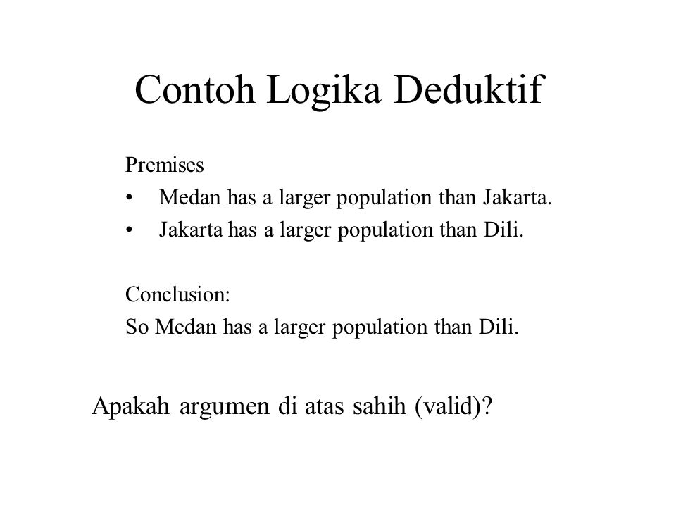 Contoh Logika Deduktif Premises Medan has a larger population than Jakarta.