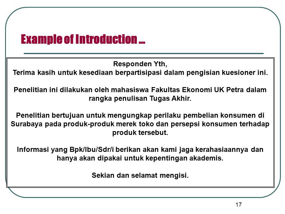 17 Example of Introduction … Responden Yth, Terima kasih untuk kesediaan berpartisipasi dalam pengisian kuesioner ini. Penelitian ini dilakukan oleh m
