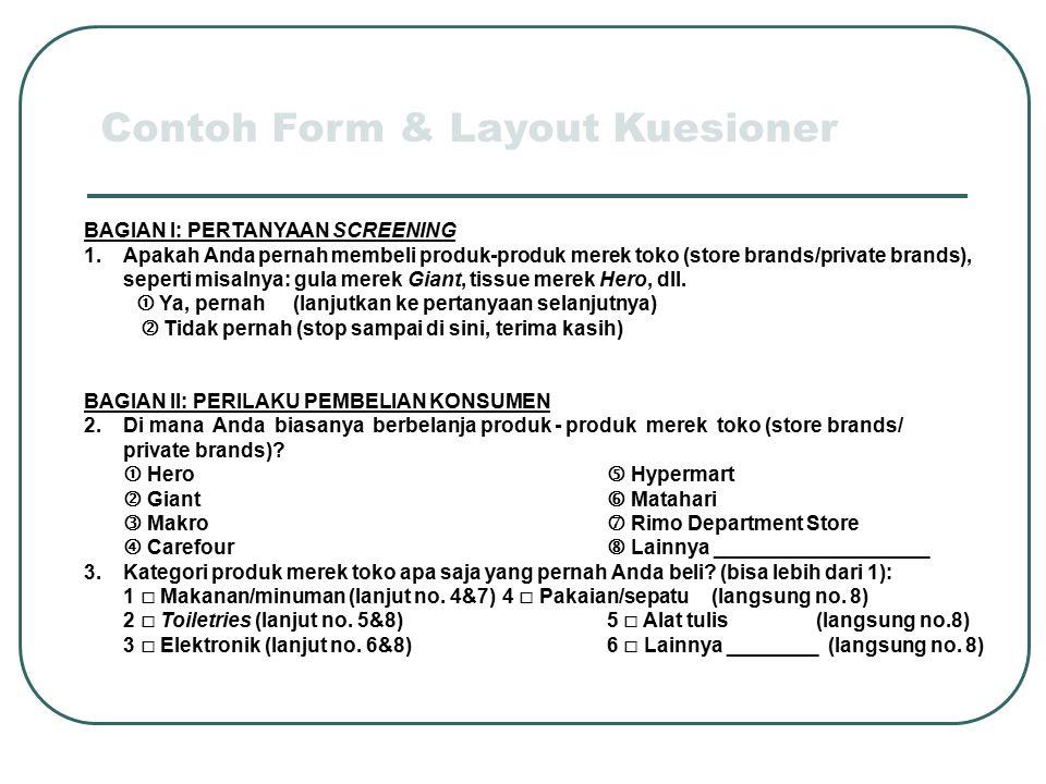Contoh Form & Layout Kuesioner BAGIAN I: PERTANYAAN SCREENING 1.Apakah Anda pernah membeli produk-produk merek toko (store brands/private brands), sep