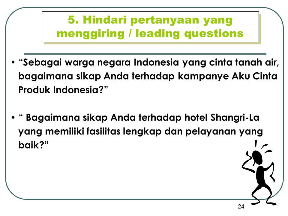 """24 5. Hindari pertanyaan yang menggiring / leading questions """"Sebagai warga negara Indonesia yang cinta tanah air, bagaimana sikap Anda terhadap kampa"""