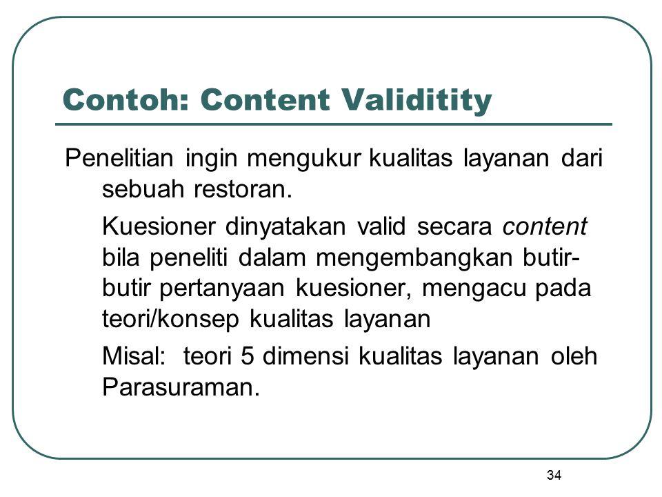 Contoh: Content Validitity Penelitian ingin mengukur kualitas layanan dari sebuah restoran. Kuesioner dinyatakan valid secara content bila peneliti da