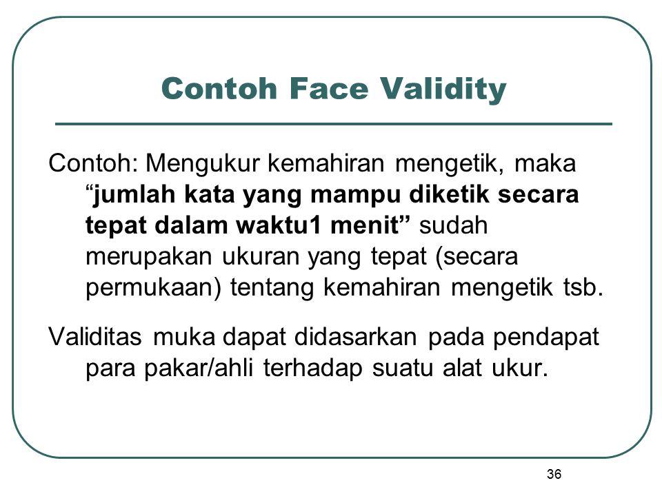 """Contoh Face Validity Contoh: Mengukur kemahiran mengetik, maka """"jumlah kata yang mampu diketik secara tepat dalam waktu1 menit"""" sudah merupakan ukuran"""
