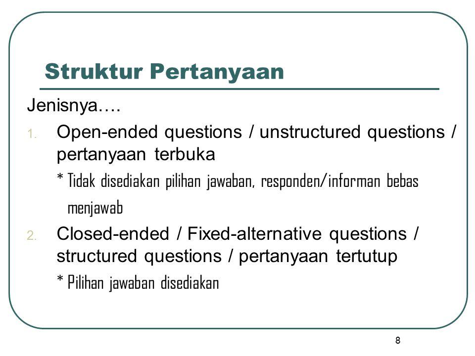 8 Struktur Pertanyaan Jenisnya…. 1. Open-ended questions / unstructured questions / pertanyaan terbuka * Tidak disediakan pilihan jawaban, responden/i
