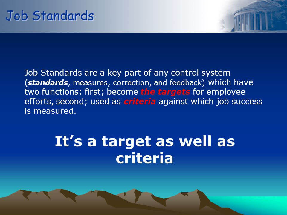 Job Standards Job Standards are a key part of any control system (standards, measures, correction, and feedback) which have two functions: first; beco