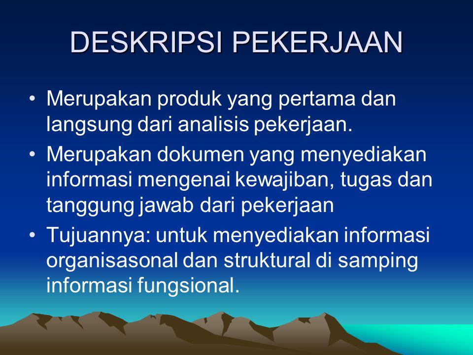 DESKRIPSI PEKERJAAN Merupakan produk yang pertama dan langsung dari analisis pekerjaan.