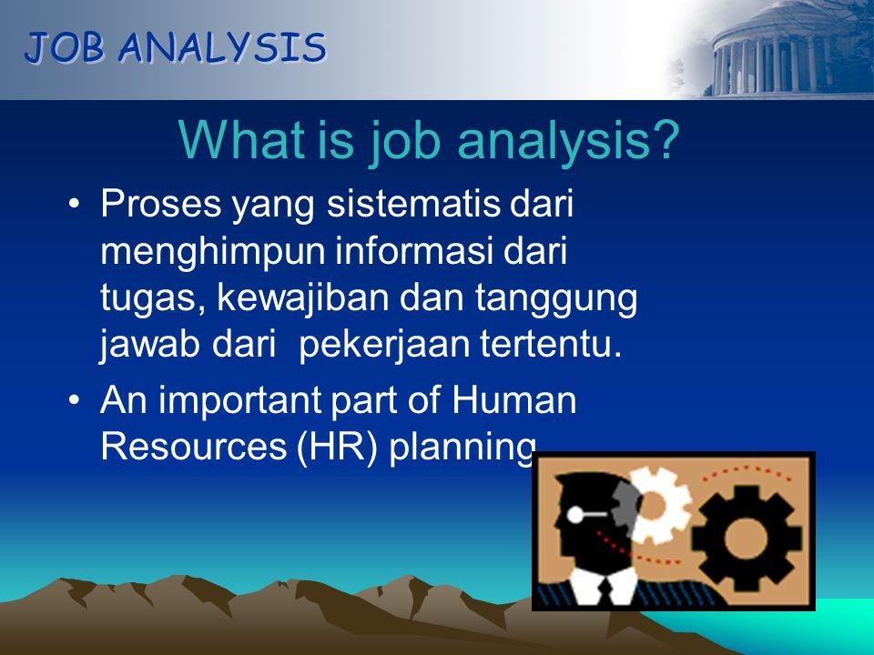 JOB ANALYSIS What is job analysis.