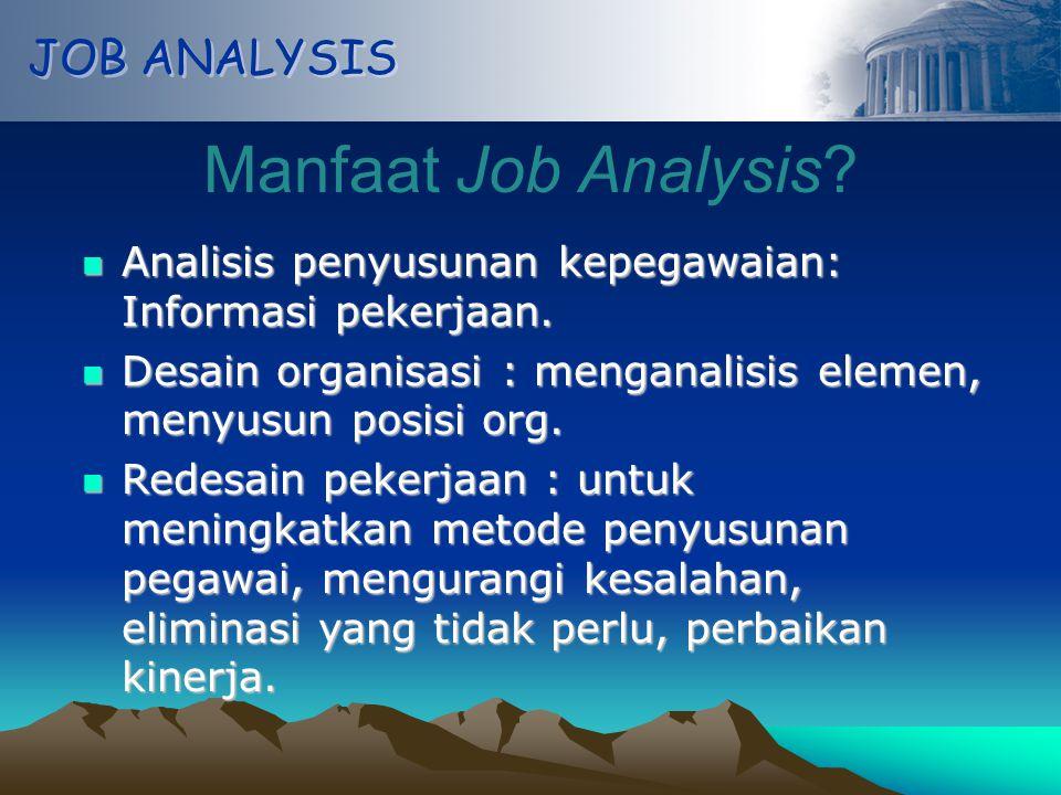 JOB ANALYSIS Manfaat Job Analysis.Analisis penyusunan kepegawaian: Informasi pekerjaan.