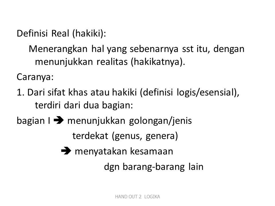 Definisi Real (hakiki): Menerangkan hal yang sebenarnya sst itu, dengan menunjukkan realitas (hakikatnya).