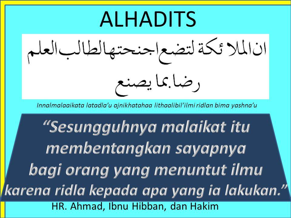 """ALHADITS HR. Ibnu Abdil Barr """"Orang pandai adalah kepercayaan Allah Yang Maha Suci di atas bumi."""" Al'aalimu amiinullaahi subkhaanahu fil ardli"""