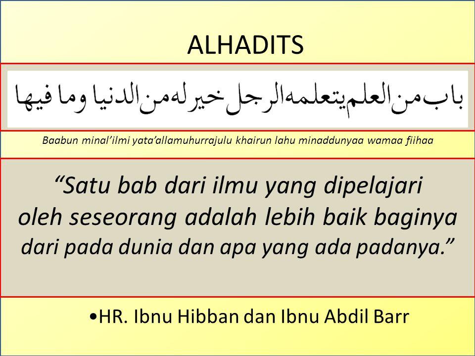 ALHADITS HR. Ahmad, Ibnu Hibban, dan Hakim Innalmalaaikata latadla'u ajnikhatahaa lithaalibil'ilmi ridlan bima yashna'u